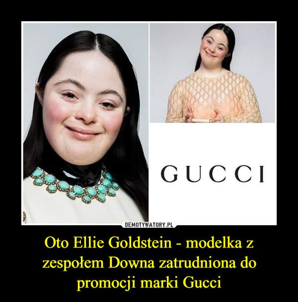 Oto Ellie Goldstein - modelka z zespołem Downa zatrudniona do promocji marki Gucci –