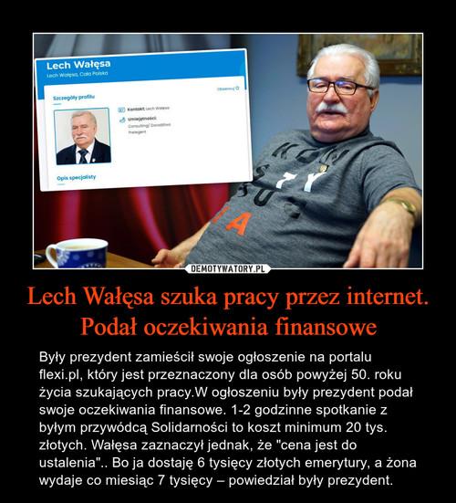 Lech Wałęsa szuka pracy przez internet. Podał oczekiwania finansowe