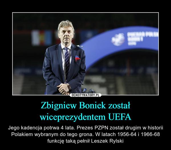 Zbigniew Boniek zostałwiceprezydentem UEFA – Jego kadencja potrwa 4 lata. Prezes PZPN został drugim w historii Polakiem wybranym do tego grona. W latach 1956-64 i 1966-68 funkcję taką pełnił Leszek Rylski