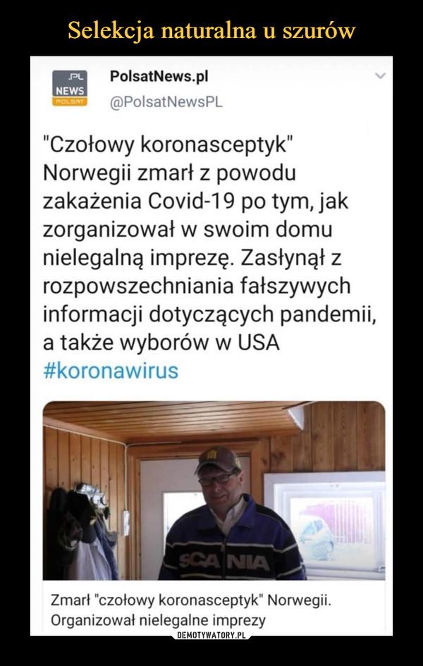 """–  -PLNEWSPolsatNews.pl@PolsatNewsPL""""Czołowy koronasceptyk""""Norwegii zmarł z powoduzakażenia Covid-19 po tym, jakzorganizował w swoim domunielegalną imprezę. Zasłynął zrozpowszechniania fałszywychinformacji dotyczących pandemii,a także wyborów w USA#koronawirusZmarł """"czołowy koronasceptyk"""" Norwegii.Organizował nielegalne imprezy"""