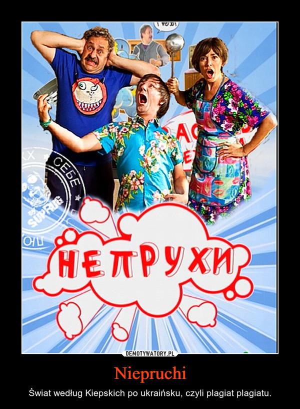 Niepruchi – Świat według Kiepskich po ukraińsku, czyli plagiat plagiatu.