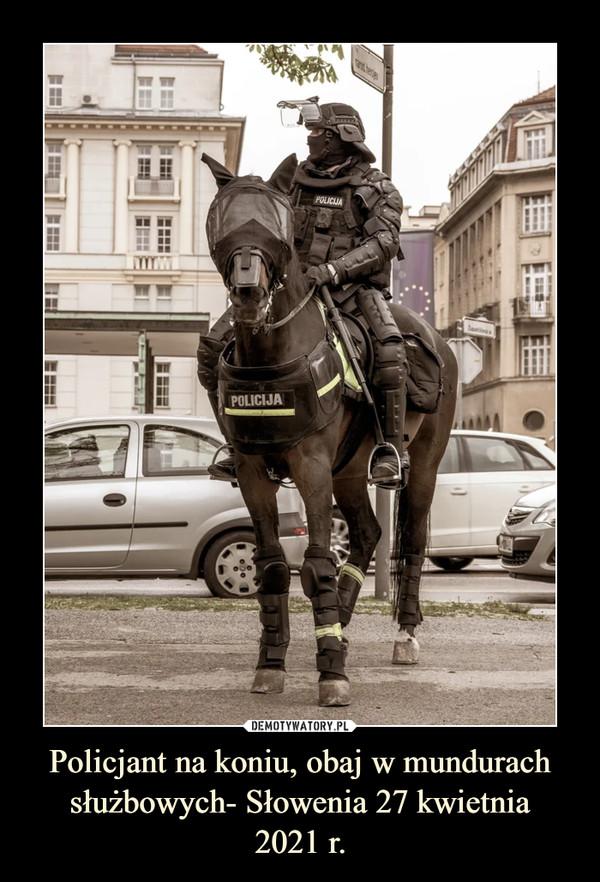 Policjant na koniu, obaj w mundurach służbowych- Słowenia 27 kwietnia2021 r. –