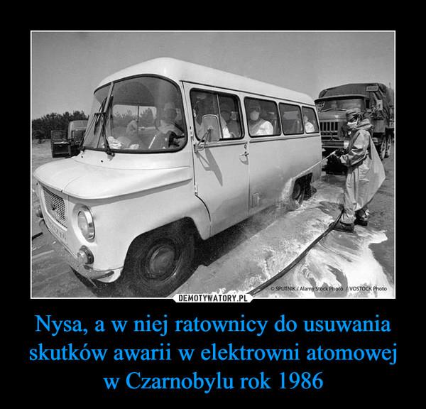 Nysa, a w niej ratownicy do usuwania skutków awarii w elektrowni atomowej w Czarnobylu rok 1986 –
