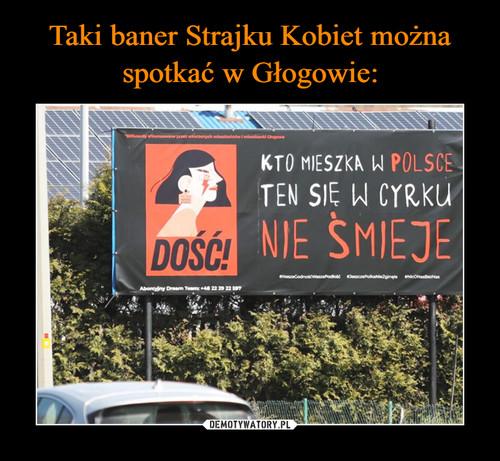 Taki baner Strajku Kobiet można spotkać w Głogowie: