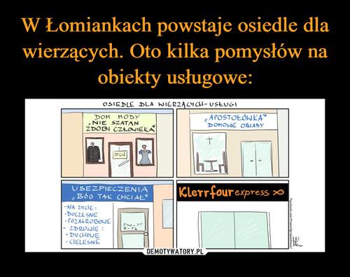 W Łomiankach powstaje osiedle dla wierzących. Oto kilka pomysłów na obiekty usługowe: