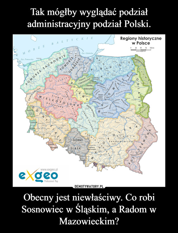 Obecny jest niewłaściwy. Co robi Sosnowiec w Śląskim, a Radom w Mazowieckim? –