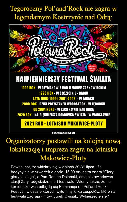 Tegoroczny Pol'and'Rock nie zagra w legendarnym Kostrzynie nad Odrą: Organizatorzy postawili na kolejną nową lokalizację i impreza zagra na lotnisku Makowice-Płoty