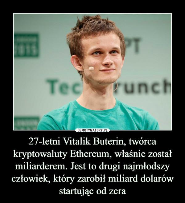 27-letni Vitalik Buterin, twórca kryptowaluty Ethereum, właśnie został miliarderem. Jest to drugi najmłodszy człowiek, który zarobił miliard dolarów startując od zera –