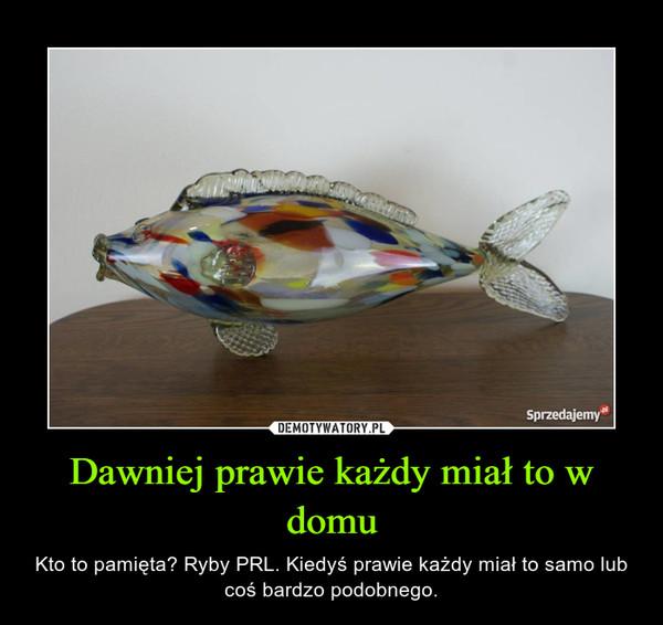 Dawniej prawie każdy miał to w domu – Kto to pamięta? Ryby PRL. Kiedyś prawie każdy miał to samo lub coś bardzo podobnego.