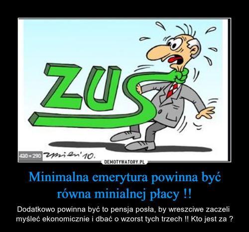 Minimalna emerytura powinna być równa minialnej płacy !!