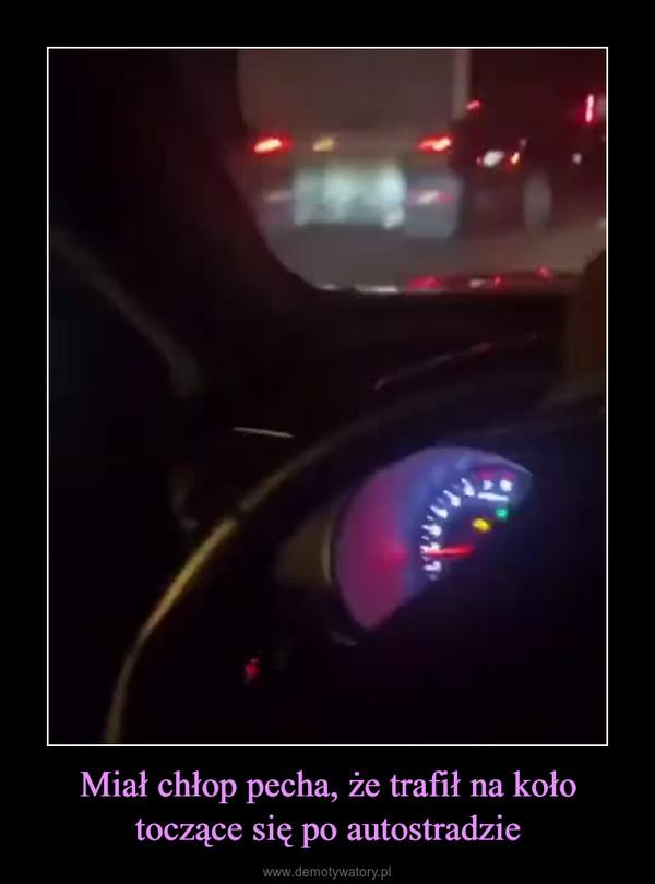 Miał chłop pecha, że trafił na koło toczące się po autostradzie –