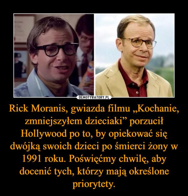 """Rick Moranis, gwiazda filmu """"Kochanie, zmniejszyłem dzieciaki"""" porzucił Hollywood po to, by opiekować się dwójką swoich dzieci po śmierci żony w 1991 roku. Poświęćmy chwilę, aby docenić tych, którzy mają określone priorytety. –"""