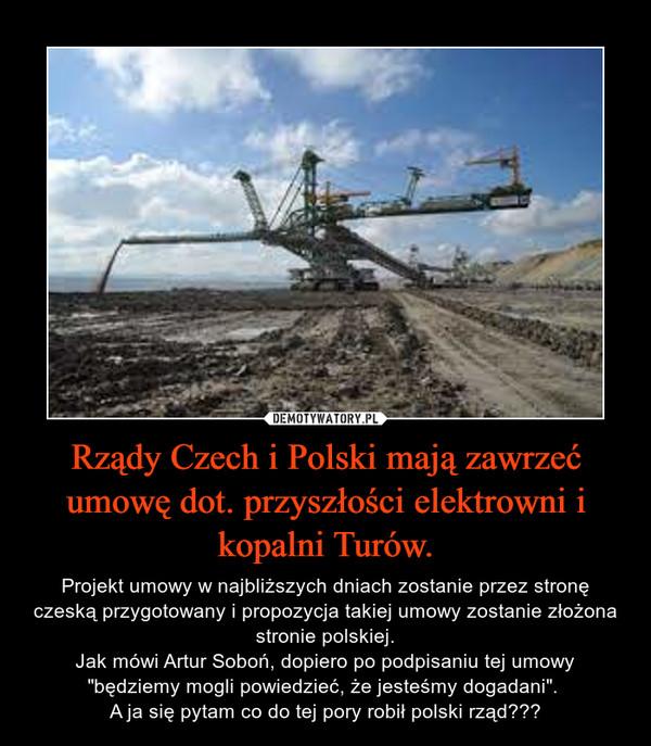 """Rządy Czech i Polski mają zawrzeć umowę dot. przyszłości elektrowni i kopalni Turów. – Projekt umowy w najbliższych dniach zostanie przez stronę czeską przygotowany i propozycja takiej umowy zostanie złożona stronie polskiej.Jak mówi Artur Soboń, dopiero po podpisaniu tej umowy """"będziemy mogli powiedzieć, że jesteśmy dogadani"""". A ja się pytam co do tej pory robił polski rząd???"""