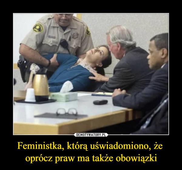Feministka, którą uświadomiono, że oprócz praw ma także obowiązki –