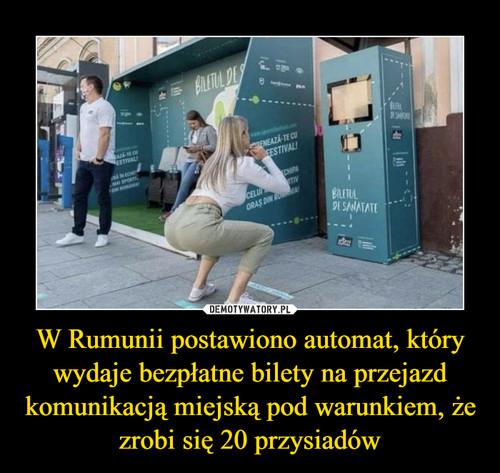 W Rumunii postawiono automat, który wydaje bezpłatne bilety na przejazd komunikacją miejską pod warunkiem, że zrobi się 20 przysiadów