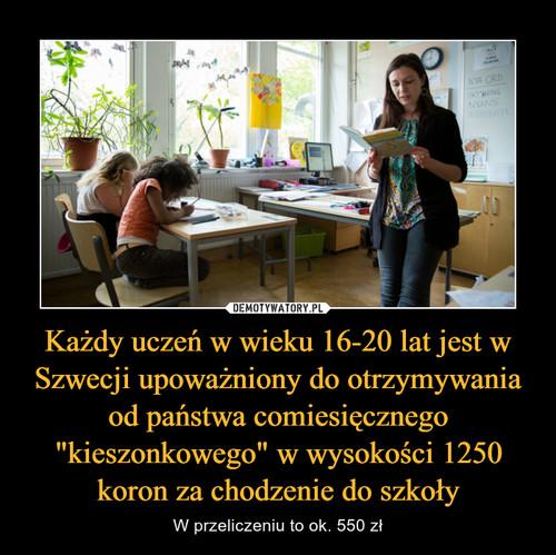"""Każdy uczeń w wieku 16-20 lat jest w Szwecji upoważniony do otrzymywania od państwa comiesięcznego """"kieszonkowego"""" w wysokości 1250 koron za chodzenie do szkoły"""