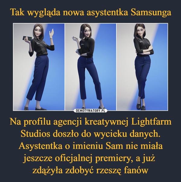 Na profilu agencji kreatywnej Lightfarm Studios doszło do wycieku danych. Asystentka o imieniu Sam nie miała jeszcze oficjalnej premiery, a już zdążyła zdobyć rzeszę fanów –
