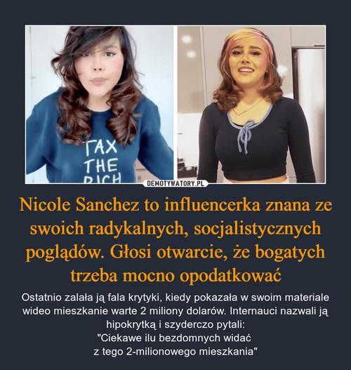 Nicole Sanchez to influencerka znana ze swoich radykalnych, socjalistycznych poglądów. Głosi otwarcie, że bogatych trzeba mocno opodatkować