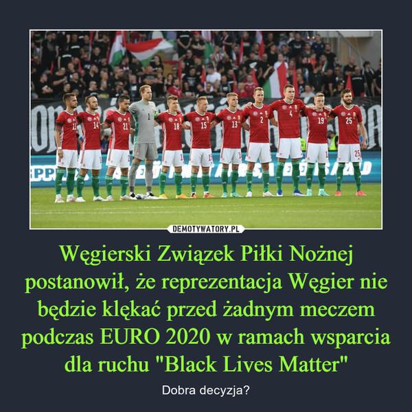 """Węgierski Związek Piłki Nożnej postanowił, że reprezentacja Węgier nie będzie klękać przed żadnym meczem podczas EURO 2020 w ramach wsparcia dla ruchu """"Black Lives Matter"""""""
