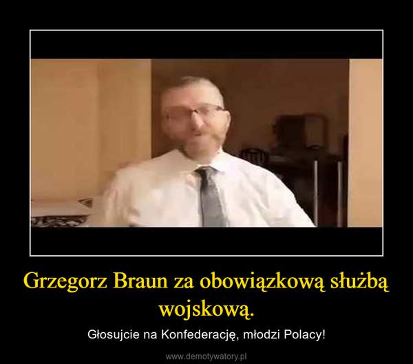 Grzegorz Braun za obowiązkową służbą wojskową. – Głosujcie na Konfederację, młodzi Polacy!