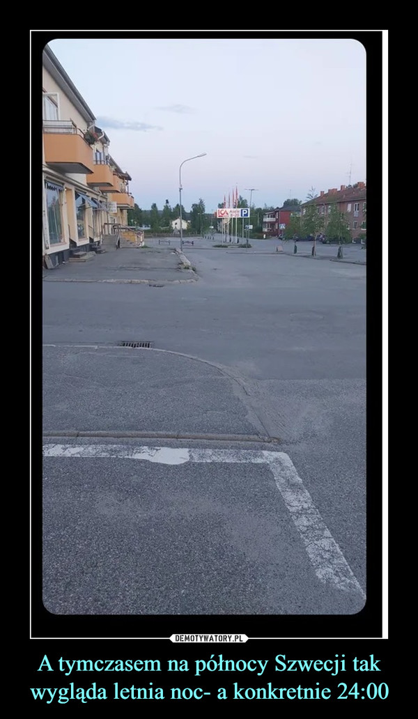 A tymczasem na północy Szwecji tak wygląda letnia noc- a konkretnie 24:00 –