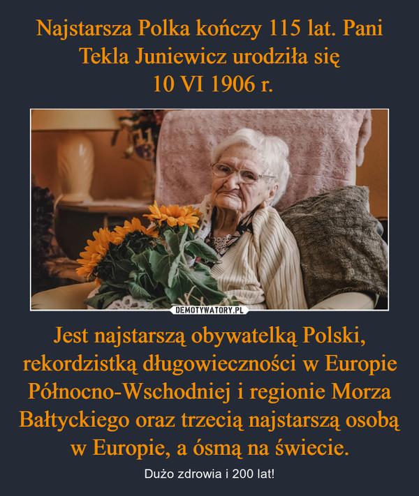 Jest najstarszą obywatelką Polski, rekordzistką długowieczności w Europie Północno-Wschodniej i regionie Morza Bałtyckiego oraz trzecią najstarszą osobą w Europie, a ósmą na świecie. – Dużo zdrowia i 200 lat!