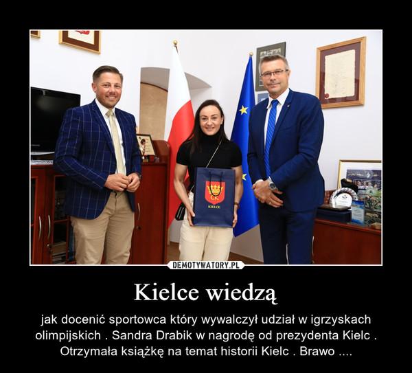 Kielce wiedzą – jak docenić sportowca który wywalczył udział w igrzyskach olimpijskich . Sandra Drabik w nagrodę od prezydenta Kielc . Otrzymała książkę na temat historii Kielc . Brawo ....