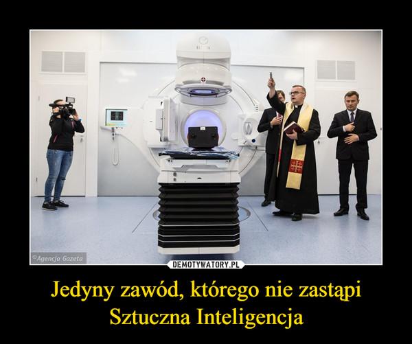 Jedyny zawód, którego nie zastąpi Sztuczna Inteligencja –