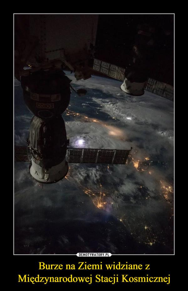 Burze na Ziemi widziane z Międzynarodowej Stacji Kosmicznej –
