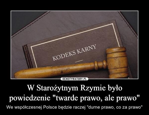 """W Starożytnym Rzymie było powiedzenie """"twarde prawo, ale prawo"""" – We współczesnej Polsce będzie raczej """"durne prawo, co za prawo"""""""