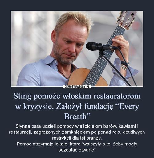 """Sting pomoże włoskim restauratorom w kryzysie. Założył fundację """"Every Breath"""""""