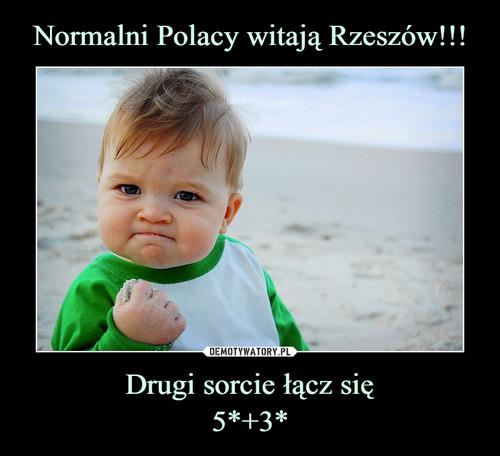 Normalni Polacy witają Rzeszów!!! Drugi sorcie łącz się 5*+3*