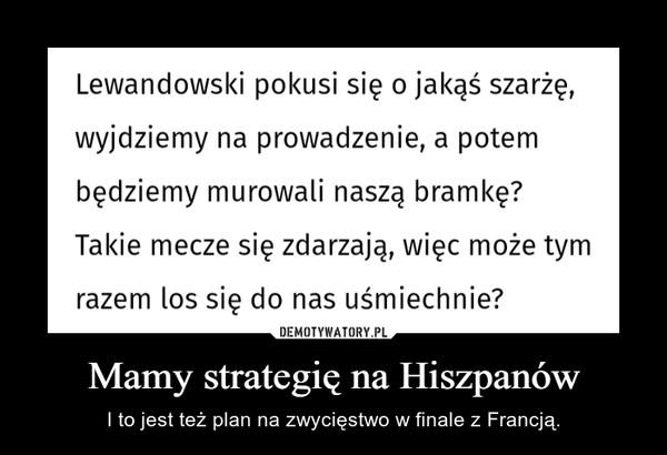 Mamy strategię na Hiszpanów – I to jest też plan na zwycięstwo w finale z Francją.