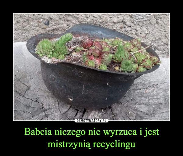Babcia niczego nie wyrzuca i jest mistrzynią recyclingu –