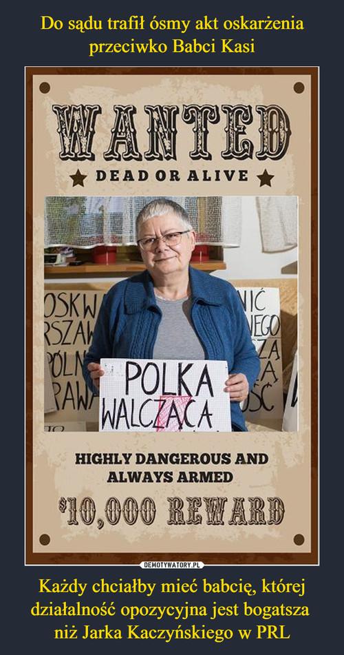Do sądu trafił ósmy akt oskarżenia przeciwko Babci Kasi Każdy chciałby mieć babcię, której działalność opozycyjna jest bogatsza  niż Jarka Kaczyńskiego w PRL
