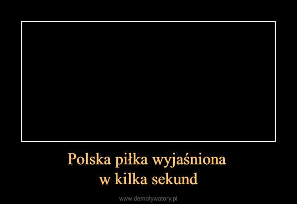 Polska piłka wyjaśniona w kilka sekund –