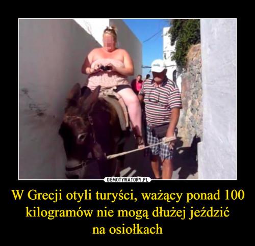 W Grecji otyli turyści, ważący ponad 100 kilogramów nie mogą dłużej jeździć na osiołkach