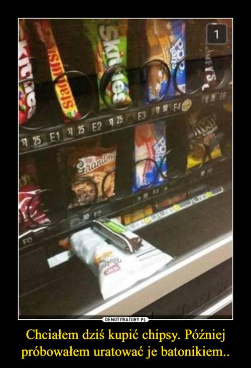 Chciałem dziś kupić chipsy. Później próbowałem uratować je batonikiem..
