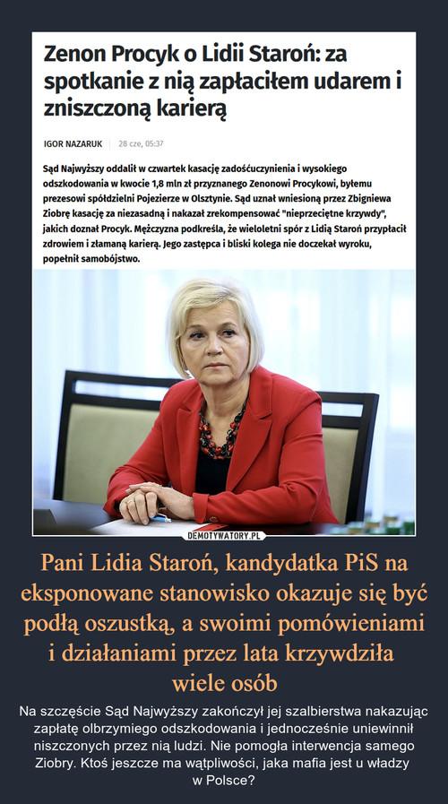 Pani Lidia Staroń, kandydatka PiS na eksponowane stanowisko okazuje się być podłą oszustką, a swoimi pomówieniami i działaniami przez lata krzywdziła  wiele osób