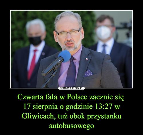 Czwarta fala w Polsce zacznie się  17 sierpnia o godzinie 13:27 w Gliwicach, tuż obok przystanku autobusowego