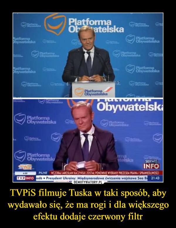 TVPiS filmuje Tuska w taki sposób, aby wydawało się, że ma rogi i dla większego efektu dodaje czerwony filtr