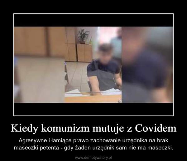 Kiedy komunizm mutuje z Covidem – Agresywne i łamiące prawo zachowanie urzędnika na brak maseczki petenta - gdy żaden urzędnik sam nie ma maseczki.