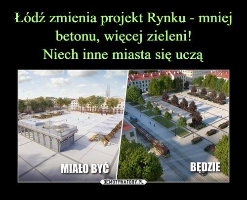 Łódź zmienia projekt Rynku - mniej betonu, więcej zieleni! Niech inne miasta się uczą
