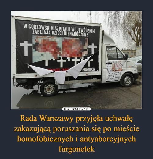 Rada Warszawy przyjęła uchwałę zakazującą poruszania się po mieście homofobicznych i antyaborcyjnych furgonetek