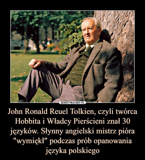 """John Ronald Reuel Tolkien, czyli twórca Hobbita i Władcy Pierścieni znał 30 języków. Słynny angielski mistrz pióra """"wymiękł"""" podczas prób opanowania języka polskiego –"""