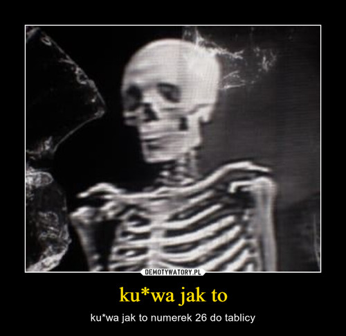ku*wa jak to