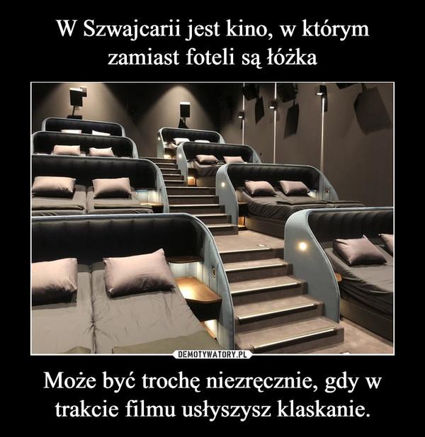 Może być trochę niezręcznie, gdy w trakcie filmu usłyszysz klaskanie. –