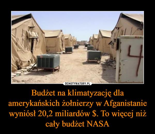 Budżet na klimatyzację dla amerykańskich żołnierzy w Afganistanie wyniósł 20,2 miliardów $. To więcej niż cały budżet NASA –