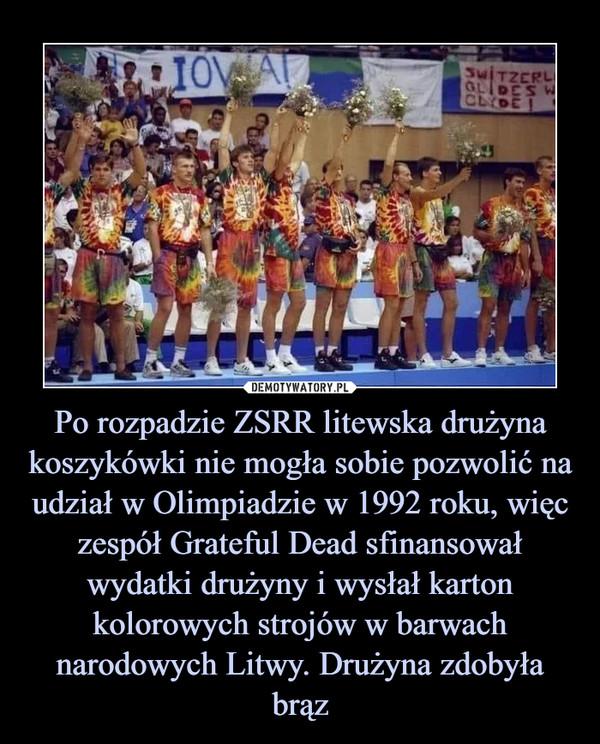 Po rozpadzie ZSRR litewska drużyna koszykówki nie mogła sobie pozwolić na udział w Olimpiadzie w 1992 roku, więc zespół Grateful Dead sfinansował wydatki drużyny i wysłał karton kolorowych strojów w barwach narodowych Litwy. Drużyna zdobyła brąz –