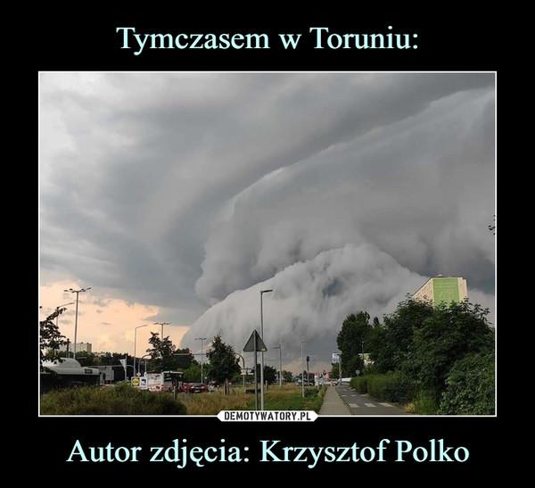 Autor zdjęcia: Krzysztof Polko –